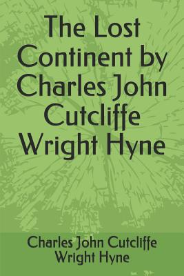 The Lost Continent by Charles John Cutcliffe Wright Hyne by Charles John Cutcliffe Wright Hyne