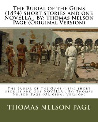 The Burial of the Guns (1894) short stories and one NOVELLA . By: Thomas Nelson Page (Original Version) by Thomas Nelson Page