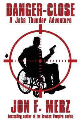 Danger-Close: A Jake Thunder Adventure by Jon F. Merz