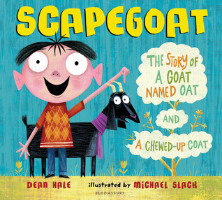 Scapegoat: The Story of a Goat Named Oat and a Chewed-Up Coat by Dean Hale, Michael Slack