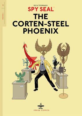Spy Seal Volume 1: The Corten-Steel Phoenix by Rich Tommaso