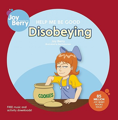 Help Me Be Good: Disobeying by Joy Berry