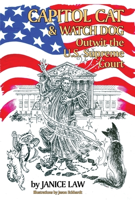 Capitol Cat & Watch Dog Outwit the U.S. Supreme Court by Janice Law