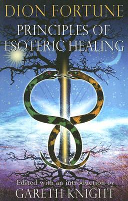 Principles of Esoteric Healing by Gareth Knight, Dion Fortune