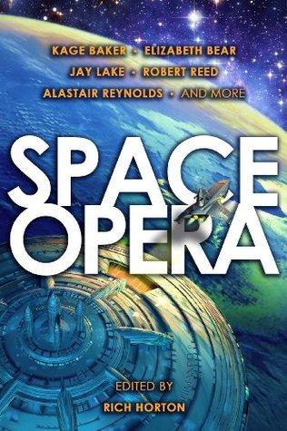 Space Opera by Elizabeth Bear, Robert Reed, Jay Lake, Rich Horton