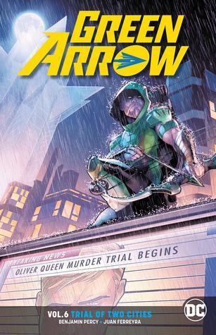 Green Arrow, Volume 6: Trial of Two Cities by Benjamin Percy, Juan Ferreyra, Jamal Campbell, Stephen Byrne