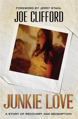 Junkie Love: A Story of Recovery and Redemption by Joe Clifford