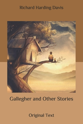 Gallegher and Other Stories: Original Text by Richard Harding Davis