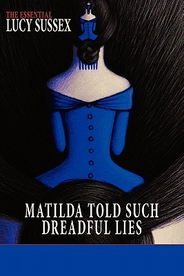 Matilda Told Such Dreadful Lies by Delia Sherman, Lucy Sussex