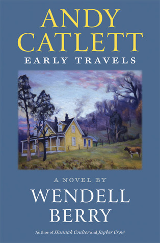 Andy Catlett: Early Travels by Wendell Berry