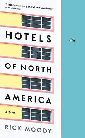 Hotels of North America: A novel by Rick Moody