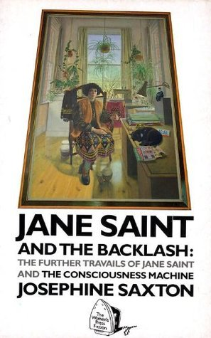 Jane Saint and the Backlash: The Further Travails of Jane Saint and the Consciousness Machine by Josephine Saxton