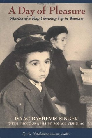 A Day of Pleasure: Stories of a Boy Growing Up in Warsaw by Roman Vishniac, Isaac Bashevis Singer