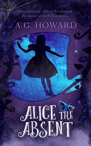 Alice the Absent by A.G. Howard