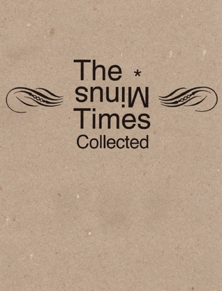 The Minus Times Collected: Twenty Years / Thirty Issues (1992–2012) by Brad Neely, Patrick deWitt, Dave Eggers, Wells Tower, Jeff Rotter, Sam Lipsyte, David Berman, Hunter Kennedy