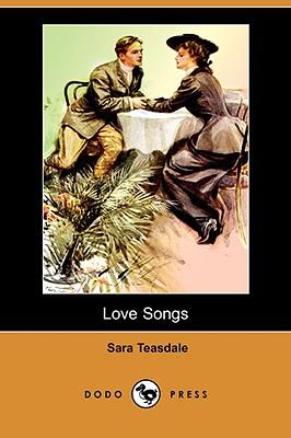 Love Songs (Dodo Press) by Sara Teasdale