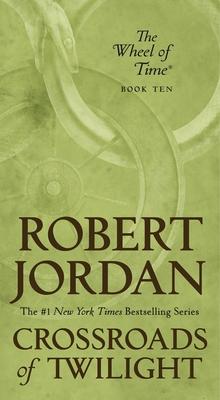 Crossroads of Twilight: Book Ten of 'the Wheel of Time by Robert Jordan