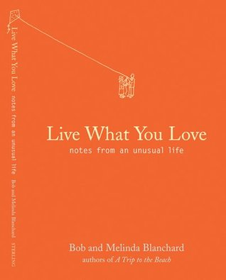 Live What You Love: Notes from an Unusual Life by Robert Blanchard, Melinda Blanchard