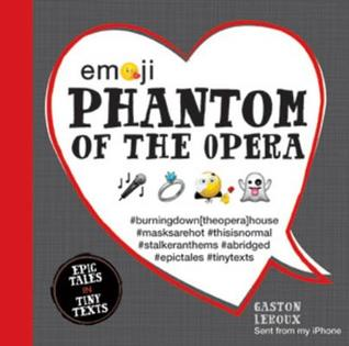 Emoji Phantom of the Opera: Epic Tales in Tiny Texts by Gaston Leroux, Chuck Gonzales, Katherine Furman