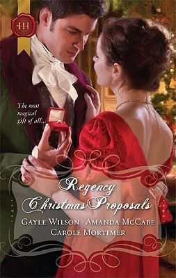 Regency Christmas Proposals by Gayle Wilson, Carole Mortimer, Amanda McCabe