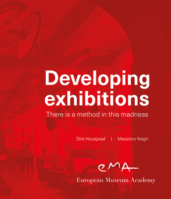 Developing Exhibitions: There Is a Method in This Madness by Massimo Negri, Dirk Houtgraaf