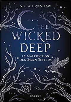 The Wicked Deep - la Malédiction des Swan Sisters by Shea Ernshaw