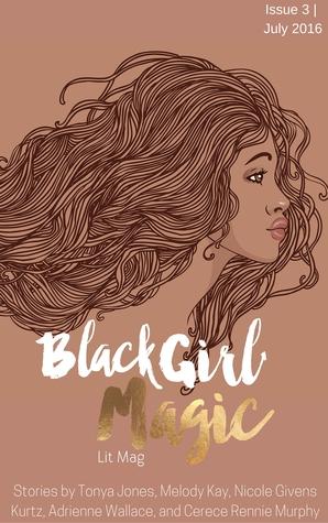 Black Girl Magic Lit Mag: Issue 3 by Nicole Givens Kurtz, Tiara Jante, Tonya Jones, Kortney Hinton, Melody Kay, Kenesha Williams, Cerece Rennie Murphy, Adrienne Wallace