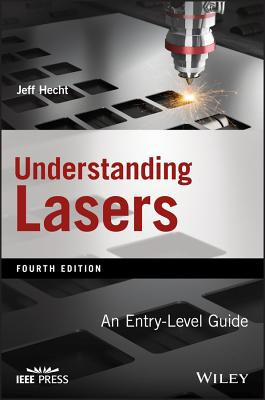 Understanding Lasers: An Entry-Level Guide by Jeff Hecht