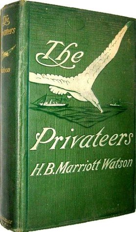 The Privateers by H.B. Marriott Watson