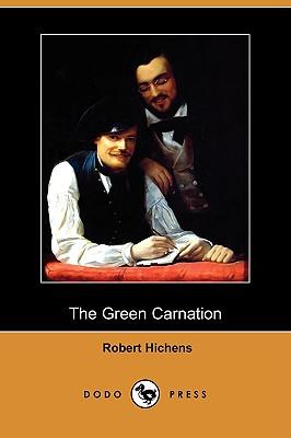 The Green Carnation (Dodo Press) by Robert Hichens