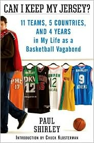 Can I Keep My Jersey?: Eleven Teams, Six Years, Five Countries, and My So-called Career as a Professional Basketball Player by Chuck Klosterman, Paul Shirley