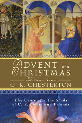 Advent and Christmas Wisdom from G.K. Chesterton by Robert Moore-Jumonville, G.K. Chesterton, Thom Satterlee