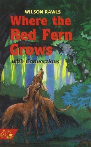 Where the Red Fern Grows with Connections by Wilson Rawls, Robert Bethke, Nicholasa Mohr, Kemp P. Battle, John R. Erickson, Rafe Martin, Maya Angelou, Dick Perry, Harold Courlander, Borden Deal