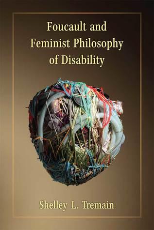 Foucault and Feminist Philosophy of Disability by Shelley Lynn Tremain