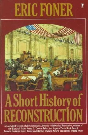 A Short History of Reconstruction, 1863-1877 by Eric Foner