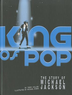 King of Pop: The Story of Michael Jackson by Terry Collins, Michael Byers