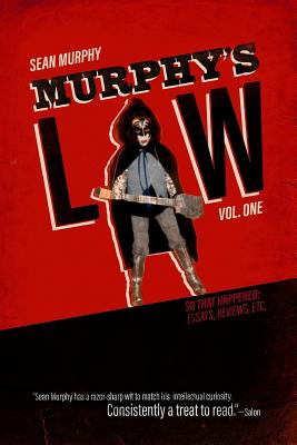Murphy's Law, Vol. One: So That Happened: Essays, Reviews, Etc. by Sean Murphy