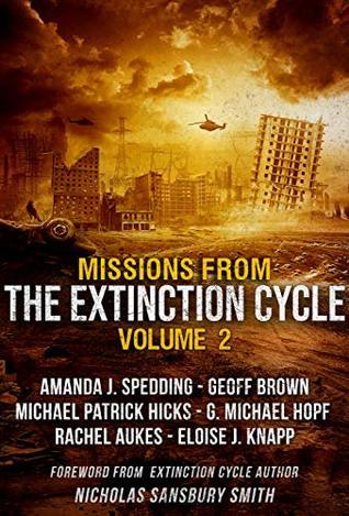 Missions from the Extinction Cycle (Volume 2) by Eloise J. Knapp, Nicholas Sansbury Smith, A.J. Spedding, Geoff Brown, G. Michael Hopf, Rachel Aukes, Michael Patrick Hicks