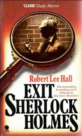 Exit Sherlock Holmes The Great Detective's Final Days by Robert Lee Hall