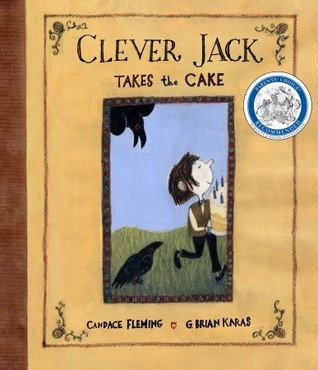 Clever Jack Takes the Cake by Candace Fleming, G. Brian Karas