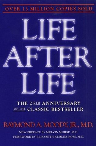 Life After Life: The Investigation of a Phenomenon - Survival of Bodily Death by Raymond A. Moody Jr., Melvin Morse, Elisabeth Kübler-Ross