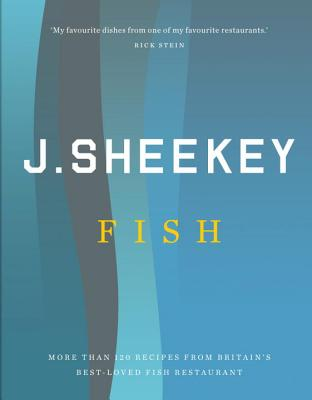 J. Sheekey Fish: More Than 120 Recipes from Britain's Best-Loved Fish Restaurant by Tim Hughes, Allan Jenkins