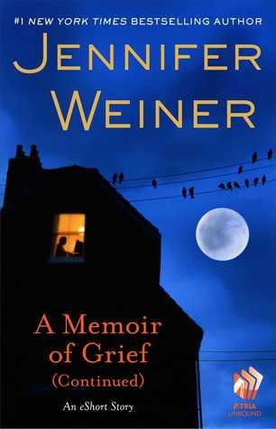 A Memoir of Grief (Continued) by Jennifer Weiner