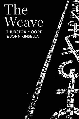 The Weave by Thurston Moore, John Kinsella