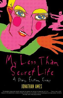 My Less Than Secret Life: A Diary, Fiction, Essays by Jonathan Ames