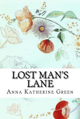 Lost Man's Lane: A Second Episode in the Life of Amelia Butterworth by Anna Katherine Green