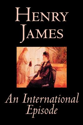 An International Episode by Henry James, Fiction, Classics, Literary by Henry James