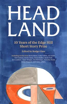 Head Land: 10 Years of the Edge Hill Short Story Prize by