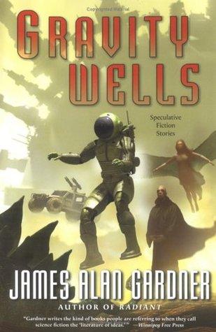 Gravity Wells: Speculative Fiction Stories by James Alan Gardner
