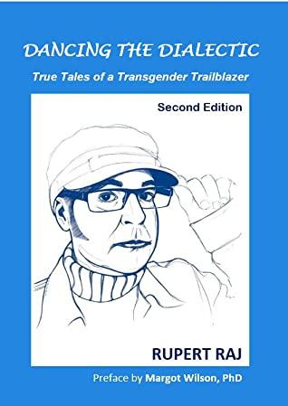 Dancing the Dialectic: True Tales of a Transgender Trailblazer (2nd edition) by Margot Wilson, PhD, Rupert Raj